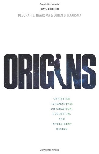 Origins: Christian Perspectives on Creation, Evolution, and Intelligent Design
