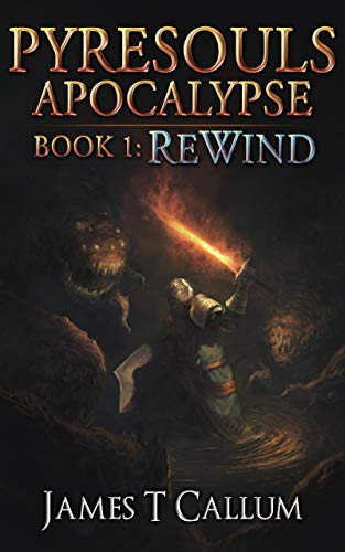 Pyresouls Apocalypse: Rewind: A Dark Progression Fantasy LitRPG Series (Pyresouls Apocalypse, Book 1) (English Edition)