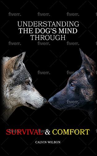 Understanding the Dog's Mind Through Survival & Comfort (English Edition)