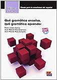 Qué gramática enseñar, qué gramática?: Que Gramatica Aprender? (Bliblioteca Edinumen de didáctica)