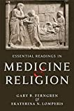 Ferngren, G: Essential Readings in Medicine and Religion