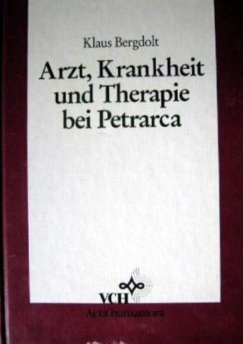 Arzt, Krankheit und Therapie bei Petrarca: Die Kritik an Medizin Und Naturwissenschaft Im Italienischen Fruehhumanismus (Acta Humaniora S.)