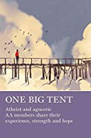 One Big Tent: Atheist and Agnostic AA Members Share Their Experience, Strength and Hope
