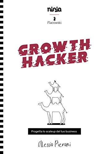 Growth Hacker. Progetta lo scaleup del tuo business