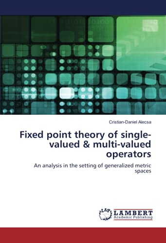 Fixed point theory of single-valued & multi-valued operators: An analysis in the setting of generalized metric spaces