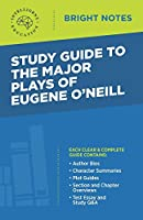 Study Guide to The Major Plays of Eugene O'Neill (Bright Notes)