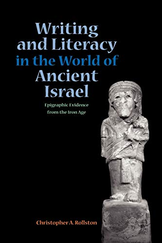 Writing and Literacy in the World of Ancient Israel: Epigraphic Evidence from the Iron Age (Sbl - Archaeology and Biblical Studies)