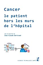 Cancer - Le patient hors les murs de l'hôpital de Jean-Claude Bertrand