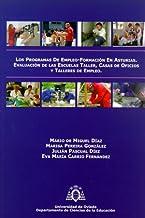 Los programas de empleo-formación en Asturias. Evaluación de las Escuelas-Taller, Casa de Oficios y Talleres de Empleo.