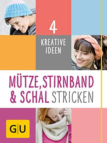 Mütze, Stirnband und Schal Stricken: 4 kreative Ideen (GU Kreativ Spezial)