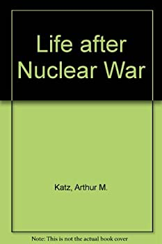 Life After Nuclear War: The Economic and Social Impacts of Nuclear Attacks on the United States 0884109070 Book Cover