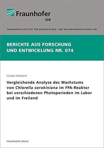 Vergleichende Analyse des Wachstums von Chlorella sorokiniana im FPA-Reaktor bei verschiedenen Photoperioden im Labor und im Freiland. (Berichte aus Forschung und Entwicklung IGB)