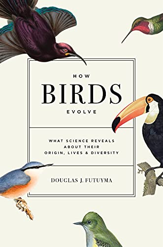 How Birds Evolve: What Science Reveals about Their Origin, Lives, and Diversity