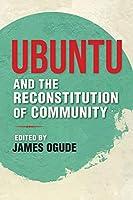Ubuntu and the Reconstitution of Community (World Philosophies)