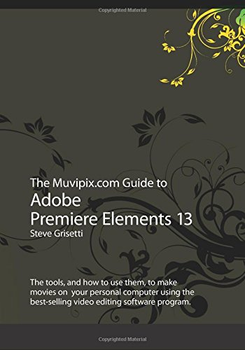 The Muvipix.com Guide to Adobe Premiere Elements 13: The tools, and how to use them, to make movies on your personal computer using the best-selling video editing software program.