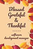 """Blessed Grateful & Thankful software development manager: Gratitude Journal for software development manager /120 pages (6""""x9"""") of Blank Lined Paper ... To Practice Gratitude And Daily Reflectio"""