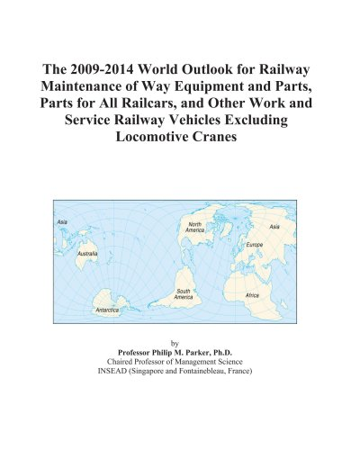 The 2009-2014 World Outlook for Railway Maintenance of Way Equipment and Parts, Parts for All Railcars, and Other Work and Service Railway Vehicles Excluding Locomotive Cranes