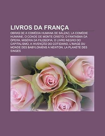 Livros da França: Obras de A Comédia Humana de Balzac, La comédie humaine, O Conde de Monte Cristo, O Fantasma da Ópera, Miséria da Filosofia