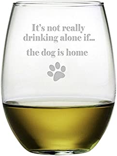 It's Not Really Drinking Alone If. the Dog Is Home Etched Stemless Wine Glass (1 Single Glass) [並行輸入品]