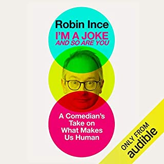 I'm a Joke and So Are You     Reflections on Humour and Humanity              Written by:                                                                                                                                 Robin Ince                               Narrated by:                                                                                                                                 Robin Ince                      Length: 7 hrs and 29 mins     Not rated yet     Overall 0.0