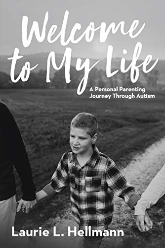 Welcome to My Life: A Personal Parenting Journey Through Autism
