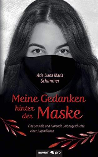Meine Gedanken hinter der Maske: Eine sensible und rührende Coronageschichte einer Jugendlichen