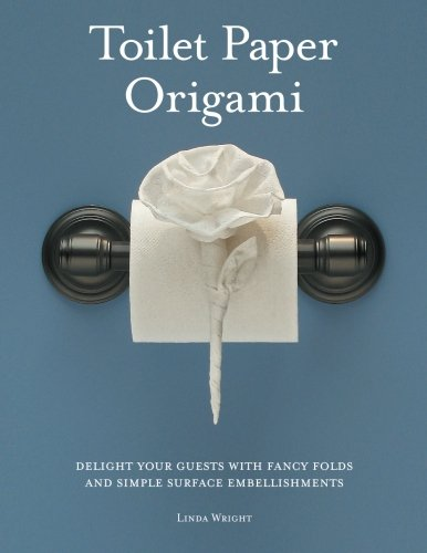 Toilet Paper Origami: Delight Your Guests with Fancy Folds and Simple Surface Embellishments
