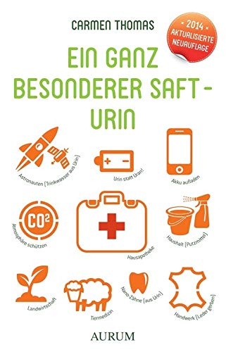 Ein ganz besonderer Saft - Urin: Die Hausapotheke des Körpers. Inklusive »Erfahrungen mit Urin. Briefe zum besonderen Saft« & »Blick über den Zaun. Erfolge und Erfahrungen mit Urin«