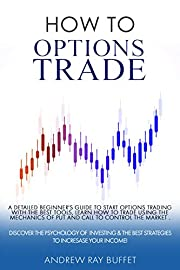How To Options Trade : A Detailed Beginner's Guide for a Novice Trader  to start options trading , learn how to trade options. Discover the Psychology & the Best Strategies to Incresase your Income.