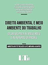Direito Ambiental E Meio Ambiente Do Trabalho - Desafios Para As Presentes E As Futuras Gerações