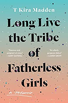 Long Live the Tribe of Fatherless Girls  A Memoir