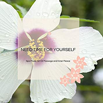 Need Time For Yourself - Spa Music For Oil Massage And Inner Peace