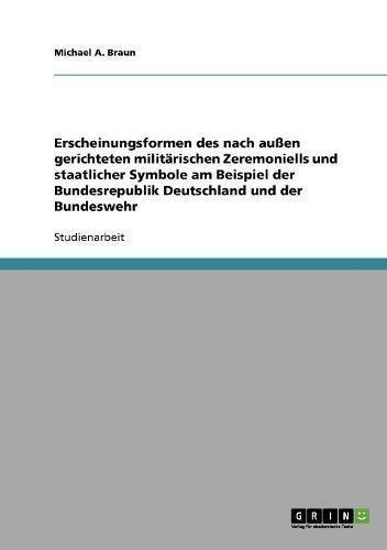 Erscheinungsformen des nach außen gerichteten militärischen Zeremoniells und staatlicher Symbole am Beispiel der Bundesrepublik Deutschland und der Bundeswehr