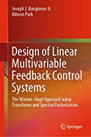 Design of Linear Multivariable Feedback Control Systems: The Wiener–Hopf Approach using Transforms and Spectral Factorization