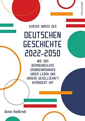 Kurzer Abriss der deutschen Geschichte 2022-2050: Wie das bedingungslose Grundeinkommen unser Leben und unsere Gesellschaft verändert hat
