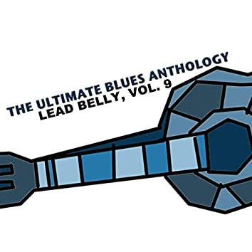 The Ultimate Blues Anthology: Lead Belly, Vol. 9