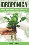 IDROPONICA: Manuale completo per principianti su come costruire un sistema idroponico efficace ed economico