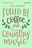 Notebook - My planner - Fueled by coffee and country music 5: 2021-2022 Monthly Planner, Notebook Planner - 6x9 inch Daily Planner Journal, To Do List Notebook, Daily Organizer, 114 Pages