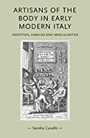 Artisans of the Body in Early Modern Italy: Identities, Families and Masculinities (Gender in History)