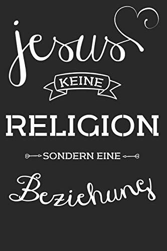 Jesus keine Religion sondern eine Beziehung: Tolles christliches Notizbuch mit karierten Seiten
