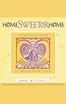 Home Sweeter Home: Creating A Haven Of Simplicity And Spirit by [Jann Mitchell, Jack Canfield]