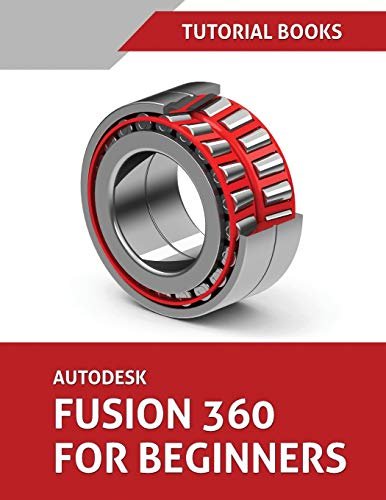 Compare Textbook Prices for Autodesk Fusion 360 For Beginners: Part Modeling, Assemblies, and Drawings Illustrated Edition ISBN 9788194195337 by Tutorial Books