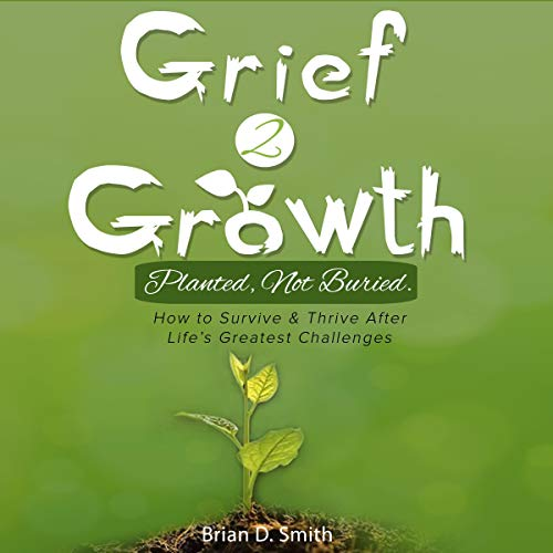 Grief 2 Growth: Planted, Not Buried. audiobook cover art