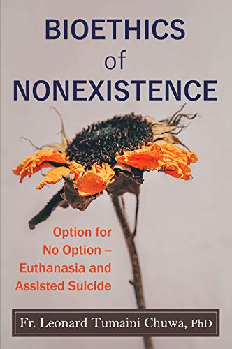 Bioethics of Nonexistence: Option for No Option – Euthanasia and Assisted Suicide (English Edition)