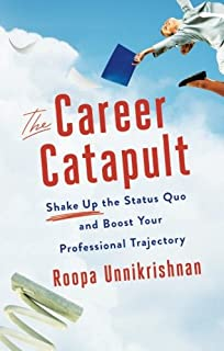 The Career Catapult: Shake-up the Status Quo and Boost Your Professional Trajectory