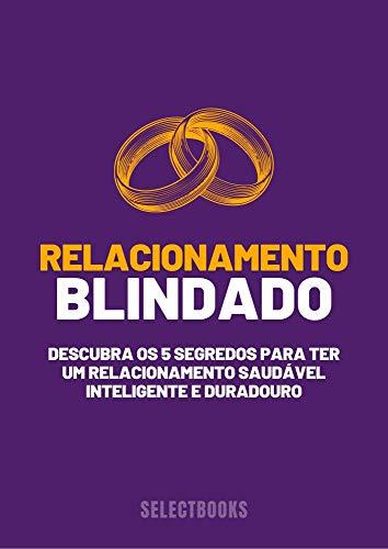 Relacionamento Blindado: Os 5 segredos para ter um relacionamento saudável, inteligente e duradouro (Portuguese Edition)