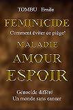 FEMINICIDE-MALADIE-AMOUR-ESPOIR: GENOCIDE DIFFERE - MONDE SANS CANCER (French Edition)