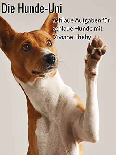 Die Hunde-Uni. Schlaue Aufgaben für schlaue Hunde. Mit Viviane Theby