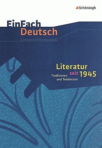 EinFach Deutsch Unterrichtsmodelle: Literatur seit 1945: Traditionen und Tendenzen. (inkl. literarische Beispiele der neuen Sachlichkeit: Texte von ... Fleißer und Keun). Gymnasiale Oberstufe
