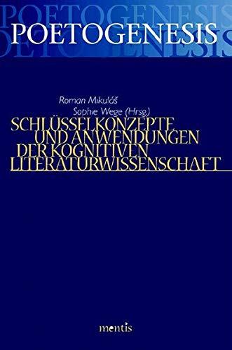 Schlüsselkonzepte und Anwendungen der Kognitiven Literaturwissenschaft (Poetogenesis - Studien zur empirischen Anthropologie der Literatur)